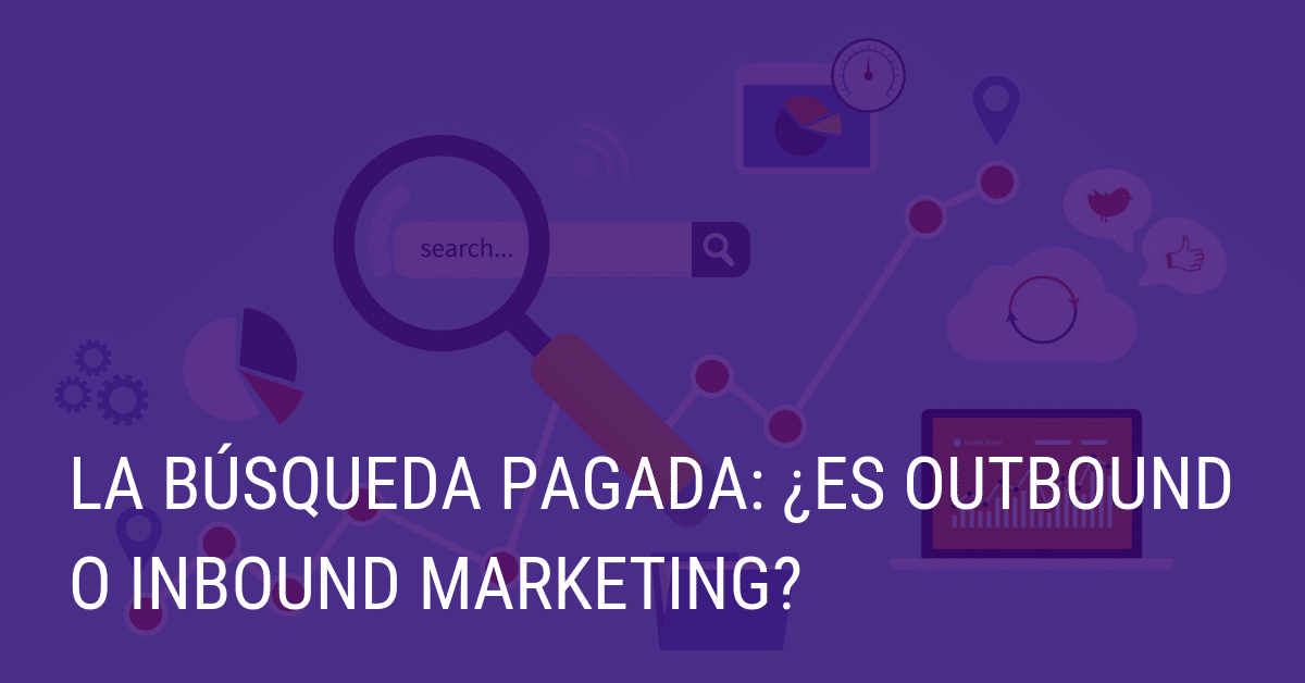 La búsqueda pagada: ¿Es Outbound o Inbound Marketing?